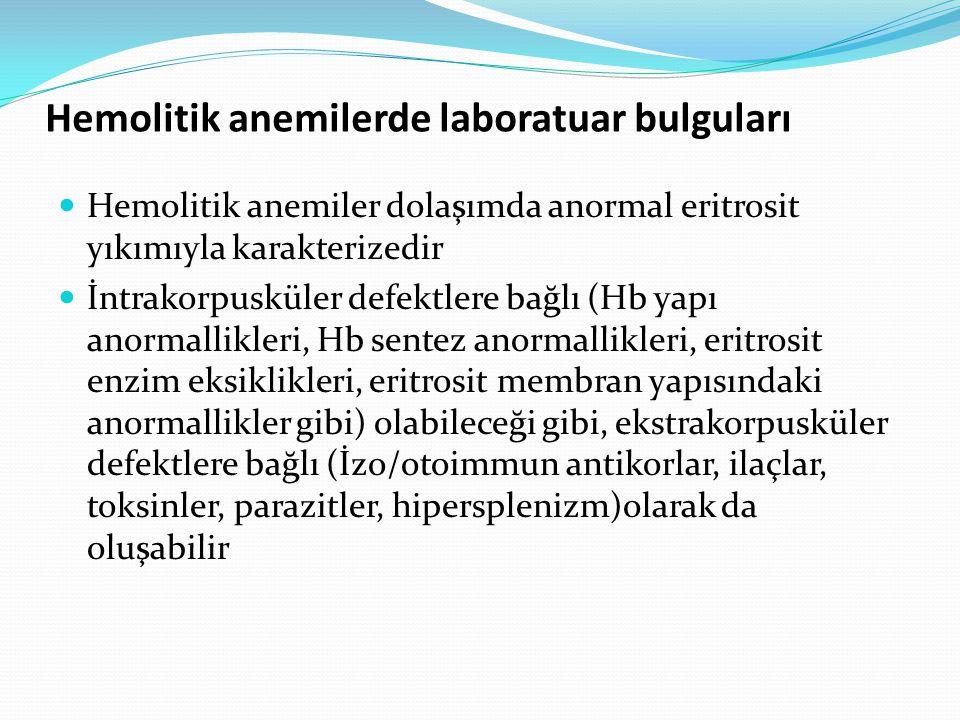 Hemolitik anemilerde laboratuar bulguları Hemolitik anemiler dolaşımda anormal eritrosit yıkımıyla karakterizedir İntrakorpusküler defektlere bağlı (Hb yapı anormallikleri, Hb sentez anormallikleri, eritrosit enzim eksiklikleri, eritrosit membran yapısındaki anormallikler gibi) olabileceği gibi, ekstrakorpusküler defektlere bağlı (İzo/otoimmun antikorlar, ilaçlar, toksinler, parazitler, hipersplenizm)olarak da oluşabilir