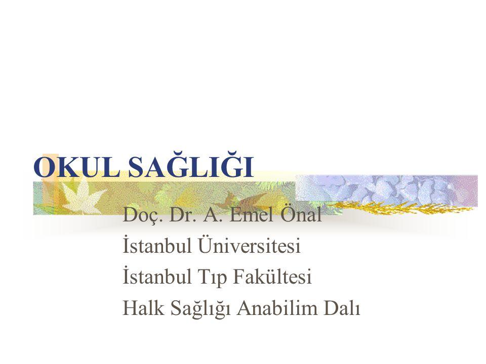 OKUL SAĞLIĞI Doç. Dr. A. Emel Önal İstanbul Üniversitesi İstanbul Tıp Fakültesi Halk Sağlığı Anabilim Dalı