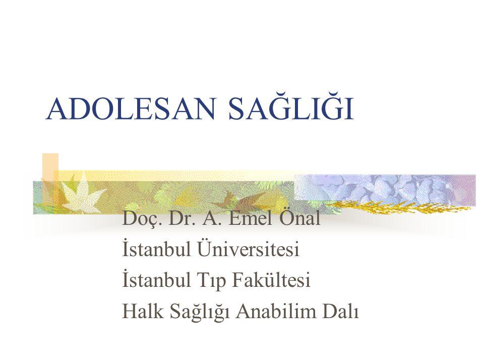 ADOLESAN SAĞLIĞI Doç. Dr. A. Emel Önal İstanbul Üniversitesi İstanbul Tıp Fakültesi Halk Sağlığı Anabilim Dalı