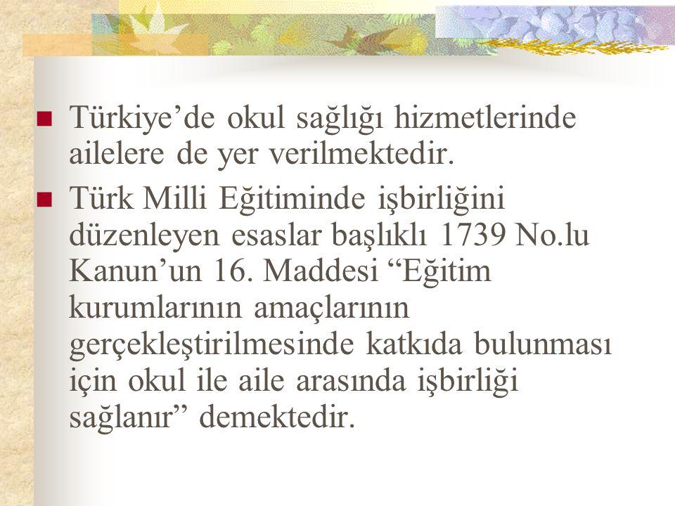 Türkiye'de okul sağlığı hizmetlerinde ailelere de yer verilmektedir. Türk Milli Eğitiminde işbirliğini düzenleyen esaslar başlıklı 1739 No.lu Kanun'un