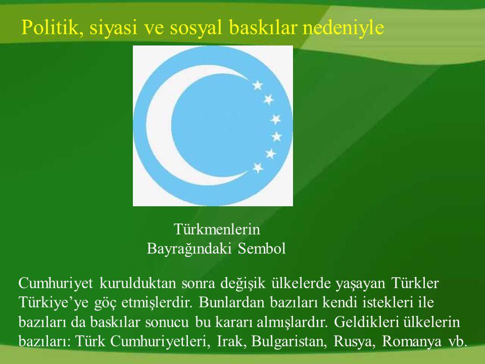 Politik, siyasi ve sosyal baskılar nedeniyle Türkmenlerin Bayrağındaki Sembol Cumhuriyet kurulduktan sonra değişik ülkelerde yaşayan Türkler Türkiye'ye göç etmişlerdir.