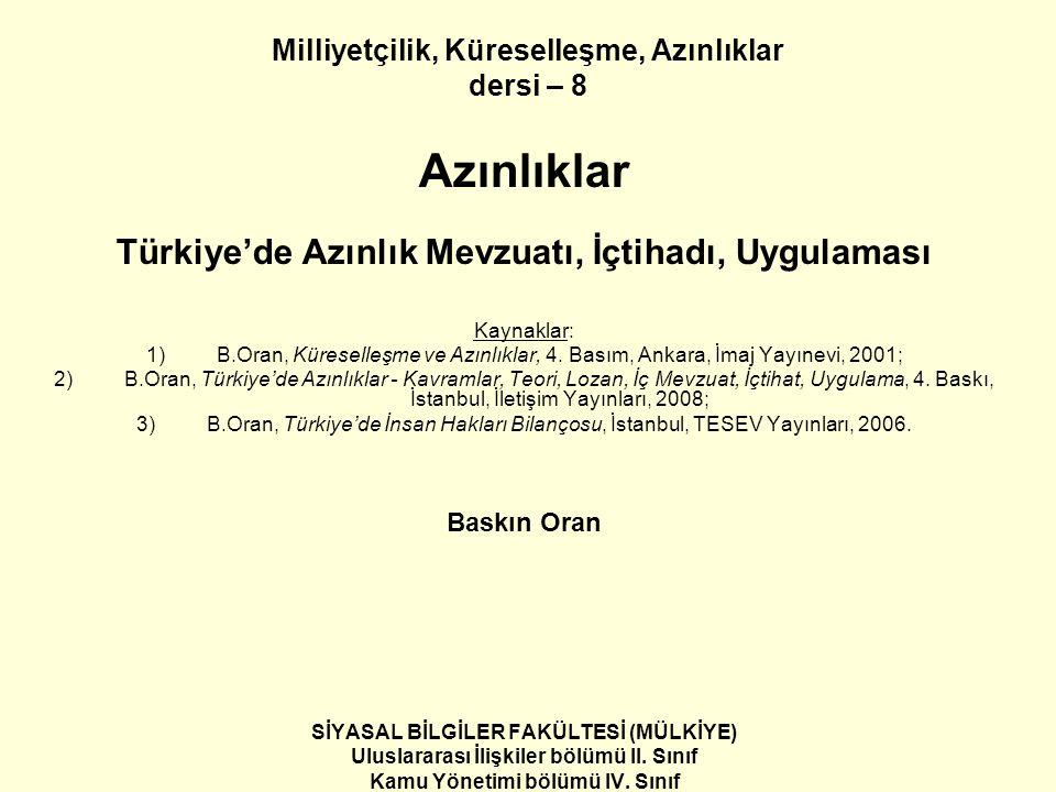 Milliyetçilik, Küreselleşme, Azınlıklar dersi – 8 Azınlıklar Türkiye'de Azınlık Mevzuatı, İçtihadı, Uygulaması Kaynaklar: 1)B.Oran, Küreselleşme ve Azınlıklar, 4.