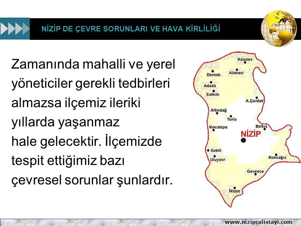 www.nizipcalistayi.com NİZİP DE ÇEVRE SORUNLARI VE HAVA KİRLİLİĞİ Zamanında mahalli ve yerel yöneticiler gerekli tedbirleri almazsa ilçemiz ileriki yı