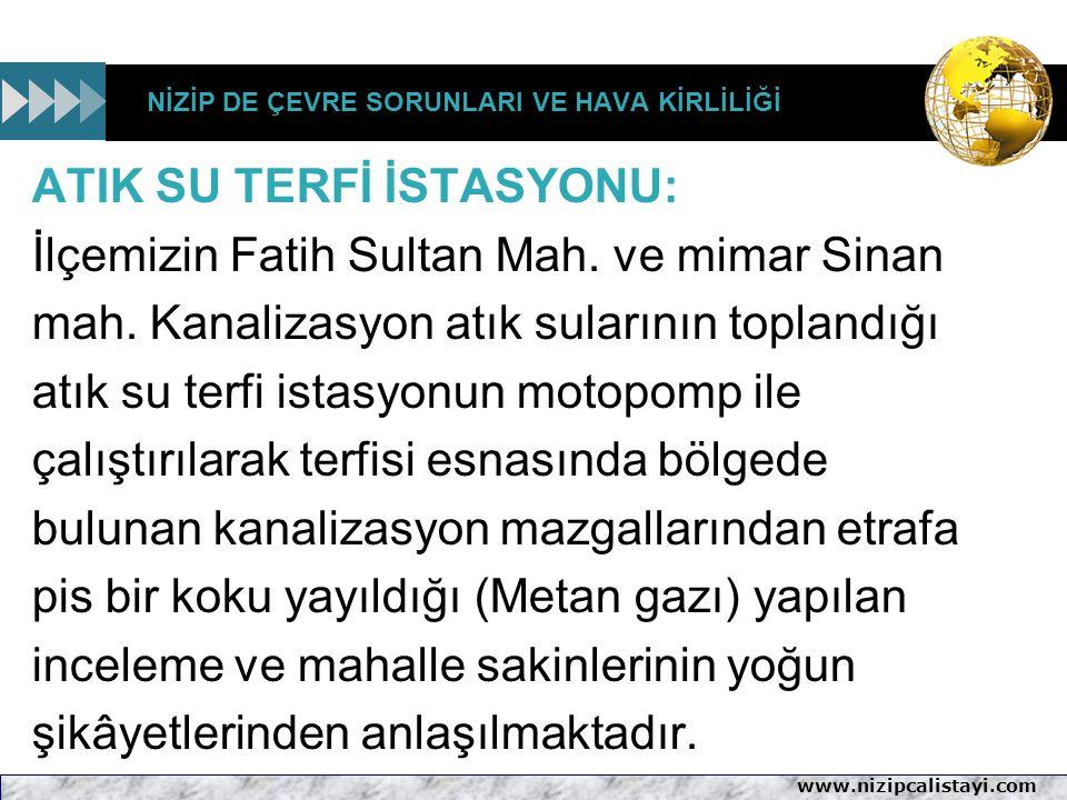 www.nizipcalistayi.com NİZİP DE ÇEVRE SORUNLARI VE HAVA KİRLİLİĞİ ATIK SU TERFİ İSTASYONU: İlçemizin Fatih Sultan Mah. ve mimar Sinan mah. Kanalizasyo