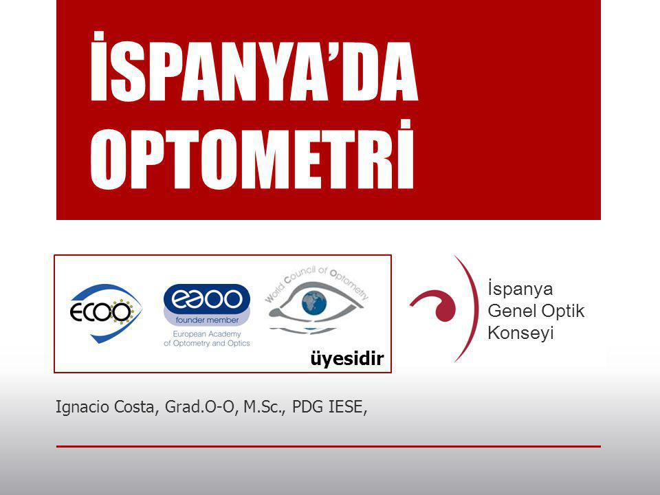 İSPANYA'DA OPTOMETRİ Ignacio Costa, Grad.O-O, M.Sc., PDG IESE, üyesidir İspanya Genel Optik Konseyi