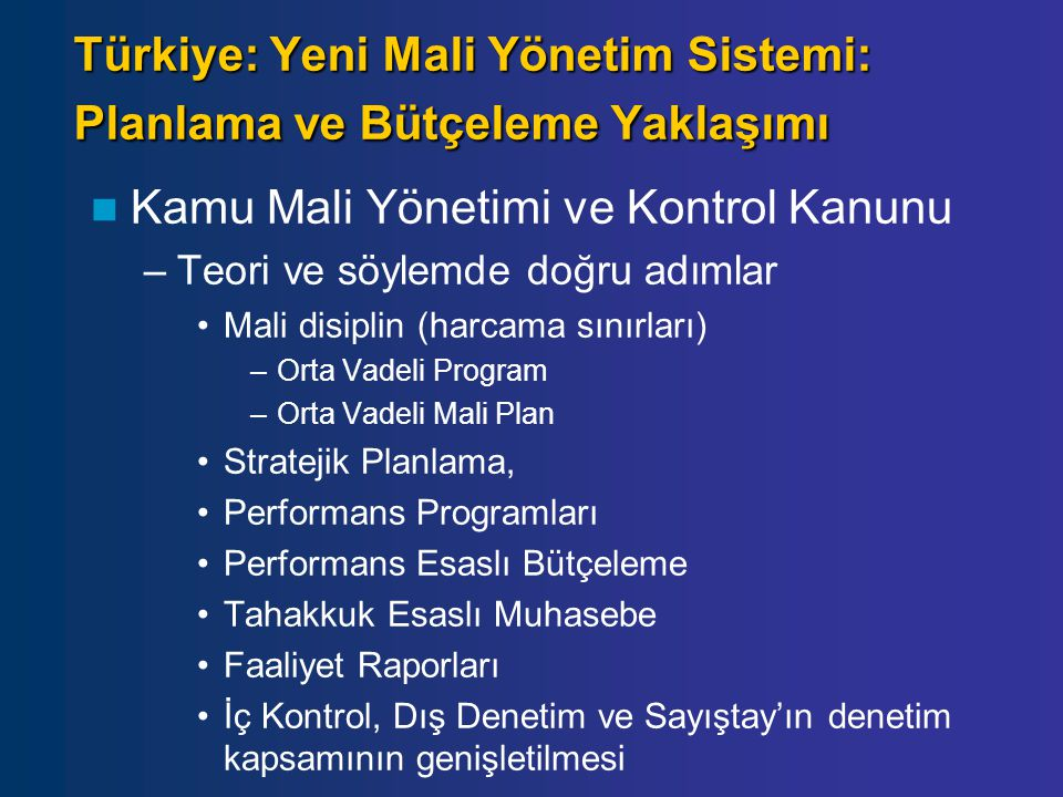 Türkiye: Yeni Mali Yönetim Sistemi: Planlama ve Bütçeleme Yaklaşımı Kamu Mali Yönetimi ve Kontrol Kanunu –Teori ve söylemde doğru adımlar Mali disipli