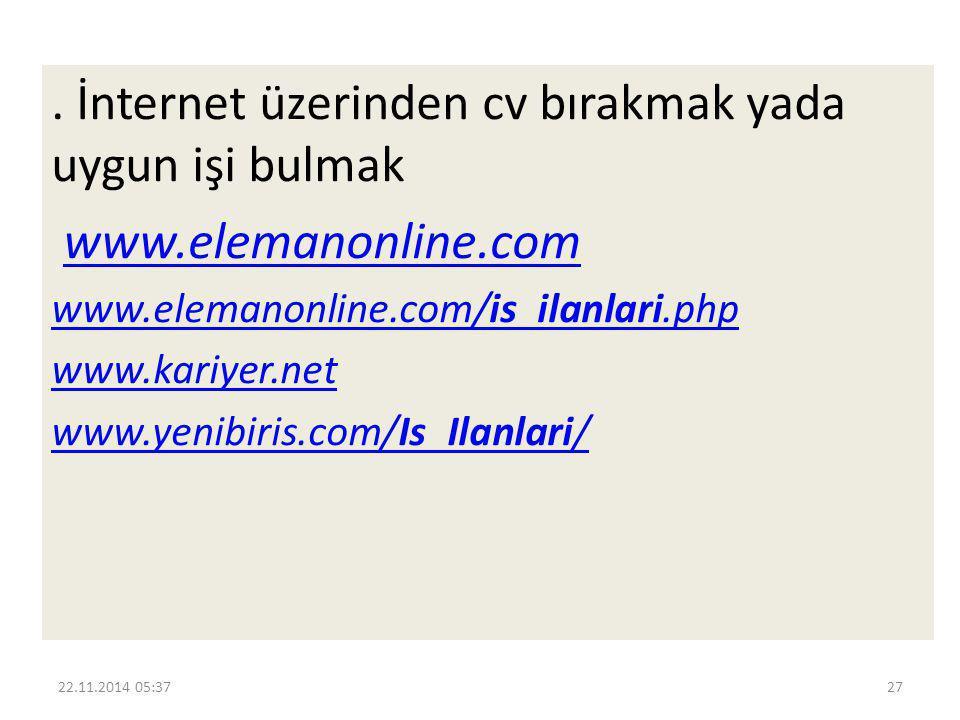 . İnternet üzerinden cv bırakmak yada uygun işi bulmak www.elemanonline.com www.elemanonline.com/is_ilanlari.php www.kariyer.net www.yenibiris.com/Is_