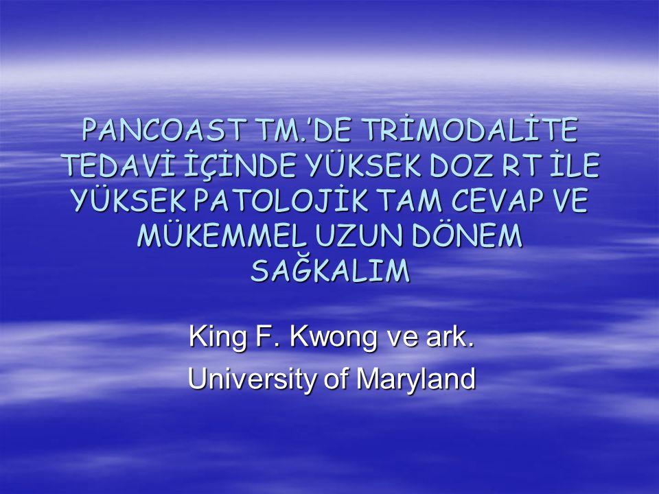 PANCOAST TM.'DE TRİMODALİTE TEDAVİ İÇİNDE YÜKSEK DOZ RT İLE YÜKSEK PATOLOJİK TAM CEVAP VE MÜKEMMEL UZUN DÖNEM SAĞKALIM King F. Kwong ve ark. Universit