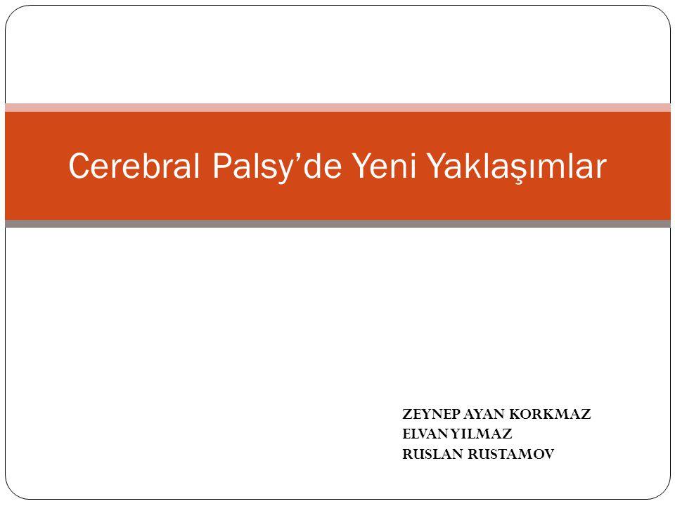 Cerebral Palsy'de Yeni Yaklaşımlar ZEYNEP AYAN KORKMAZ ELVAN YILMAZ RUSLAN RUSTAMOV