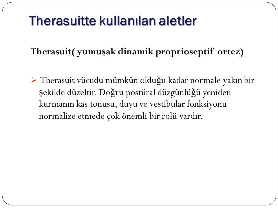 Therasuitte kullanılan aletler Therasuit( yumu ş ak dinamik proprioseptif ortez)  Therasuit vücudu mümkün oldu ğ u kadar normale yakın bir ş ekilde düzeltir.