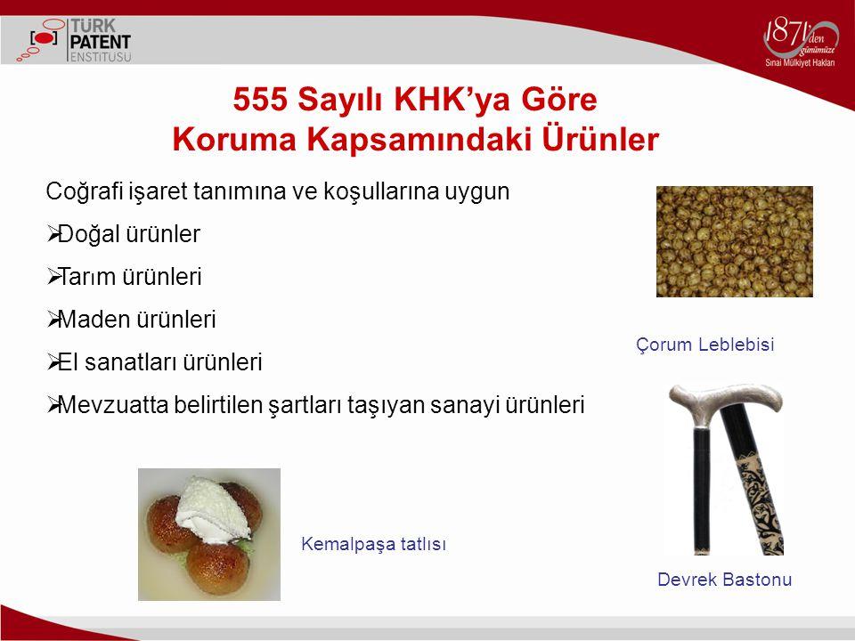 555 Sayılı KHK'ya Göre Koruma Kapsamındaki Ürünler Coğrafi işaret tanımına ve koşullarına uygun  Doğal ürünler  Tar ı m ürünleri  Maden ürünleri 