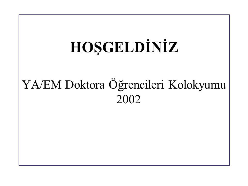 HOŞGELDİNİZ YA/EM Doktora Öğrencileri Kolokyumu 2002