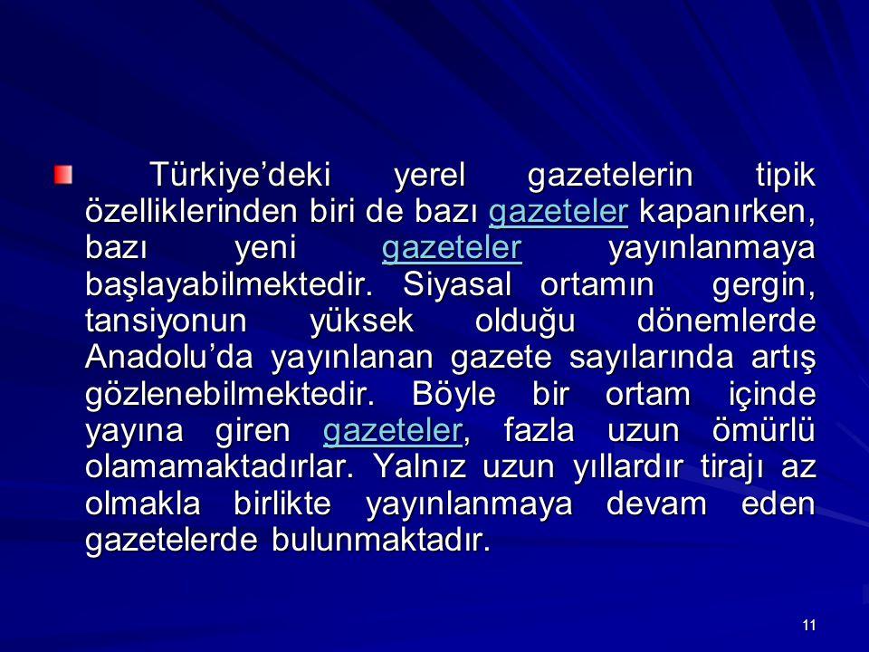 11 Türkiye'deki yerel gazetelerin tipik özelliklerinden biri de bazı gazeteler kapanırken, bazı yeni gazeteler yayınlanmaya başlayabilmektedir.