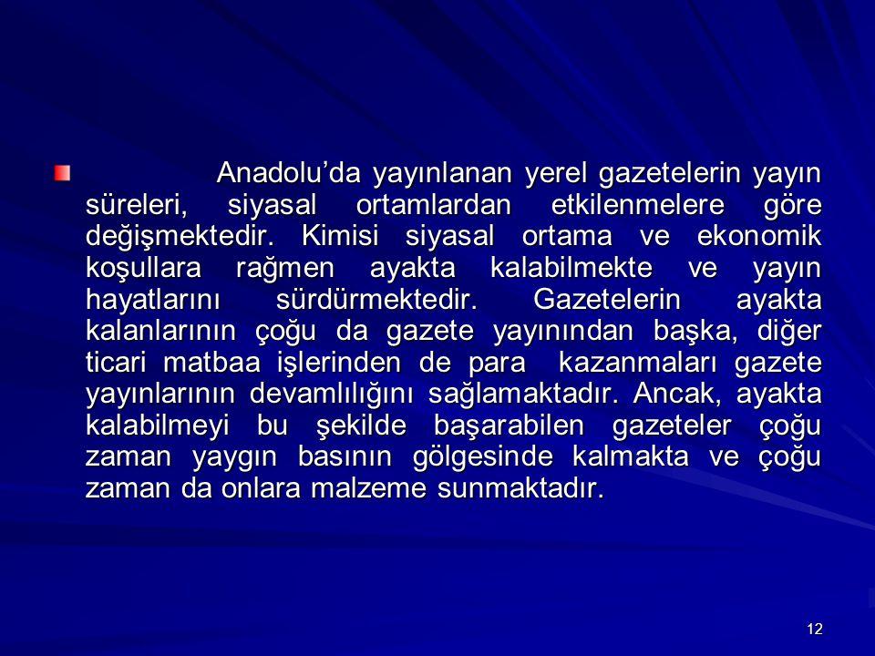 12 Anadolu'da yayınlanan yerel gazetelerin yayın süreleri, siyasal ortamlardan etkilenmelere göre değişmektedir.