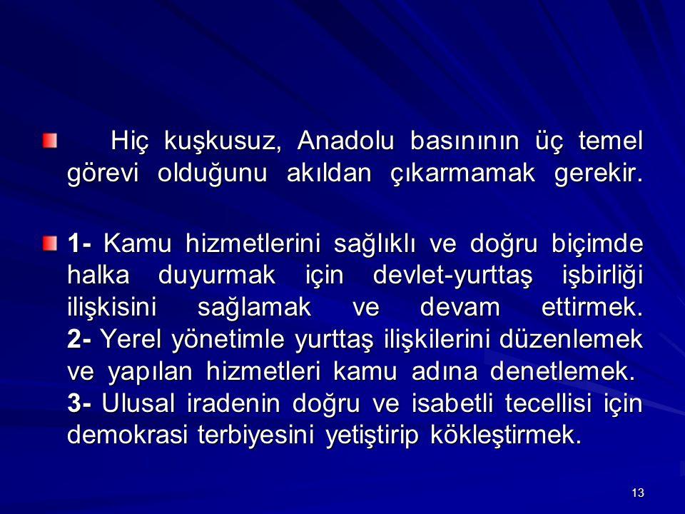13 Hiç kuşkusuz, Anadolu basınının üç temel görevi olduğunu akıldan çıkarmamak gerekir.