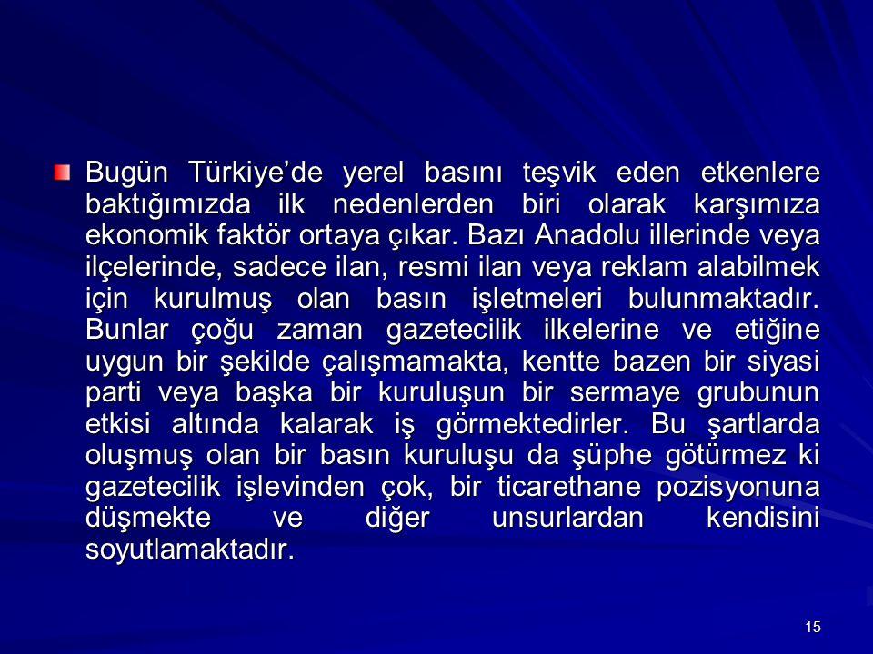 15 Bugün Türkiye'de yerel basını teşvik eden etkenlere baktığımızda ilk nedenlerden biri olarak karşımıza ekonomik faktör ortaya çıkar.