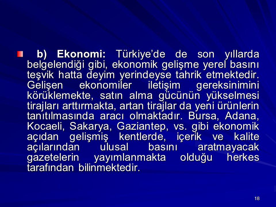 18 b) Ekonomi: Türkiye'de de son yıllarda belgelendiği gibi, ekonomik gelişme yerel basını teşvik hatta deyim yerindeyse tahrik etmektedir.