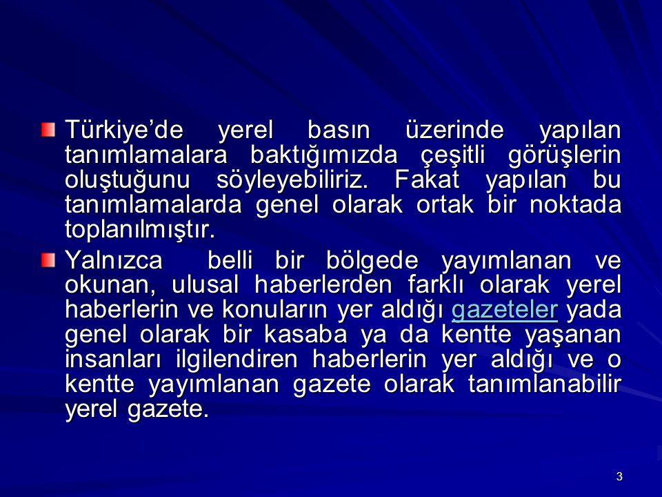3 Türkiye'de yerel basın üzerinde yapılan tanımlamalara baktığımızda çeşitli görüşlerin oluştuğunu söyleyebiliriz.