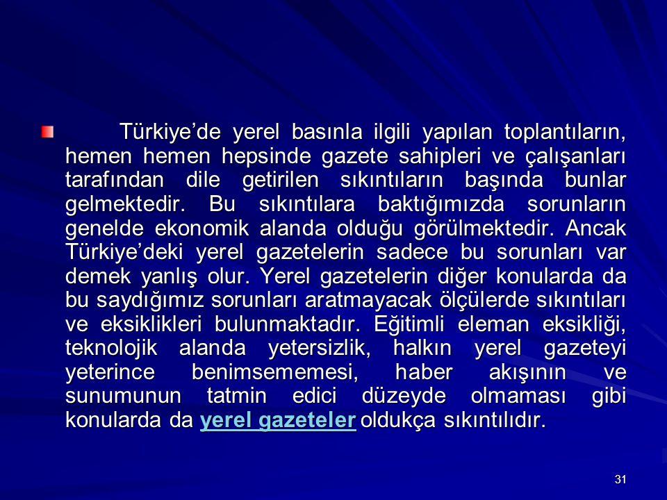 31 Türkiye'de yerel basınla ilgili yapılan toplantıların, hemen hemen hepsinde gazete sahipleri ve çalışanları tarafından dile getirilen sıkıntıların başında bunlar gelmektedir.