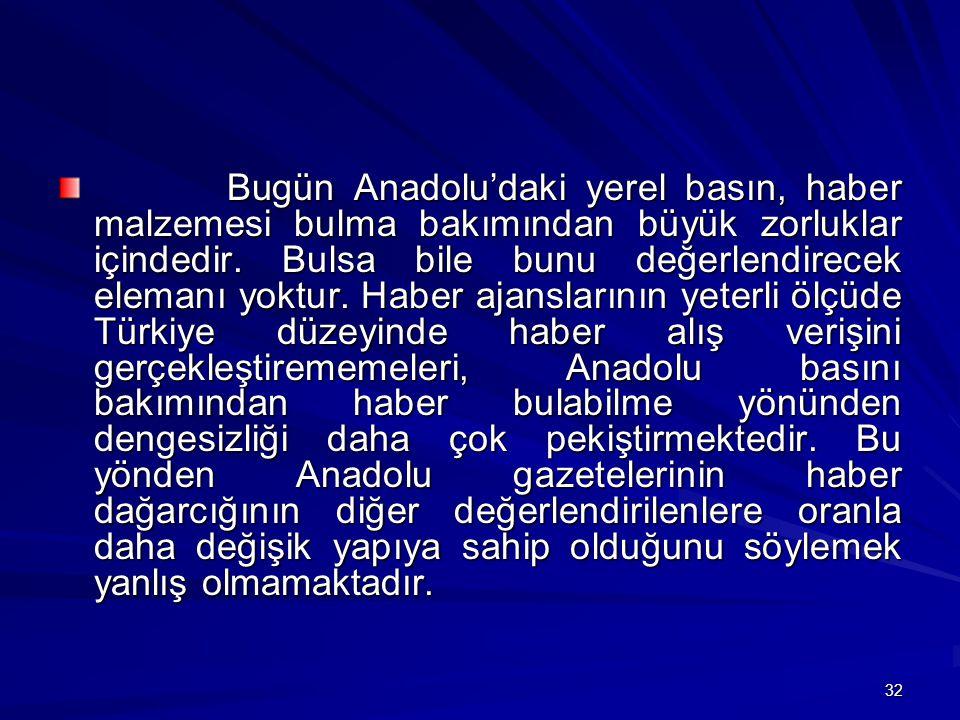 32 Bugün Anadolu'daki yerel basın, haber malzemesi bulma bakımından büyük zorluklar içindedir.