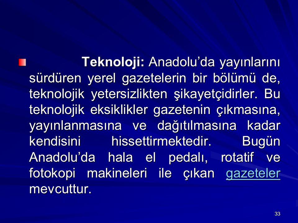 33 Teknoloji: Anadolu'da yayınlarını sürdüren yerel gazetelerin bir bölümü de, teknolojik yetersizlikten şikayetçidirler.