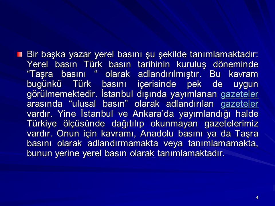 4 Bir başka yazar yerel basını şu şekilde tanımlamaktadır: Yerel basın Türk basın tarihinin kuruluş döneminde Taşra basını olarak adlandırılmıştır.