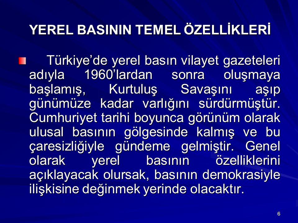 6 YEREL BASININ TEMEL ÖZELLİKLERİ YEREL BASININ TEMEL ÖZELLİKLERİ Türkiye'de yerel basın vilayet gazeteleri adıyla 1960'lardan sonra oluşmaya başlamış, Kurtuluş Savaşını aşıp günümüze kadar varlığını sürdürmüştür.