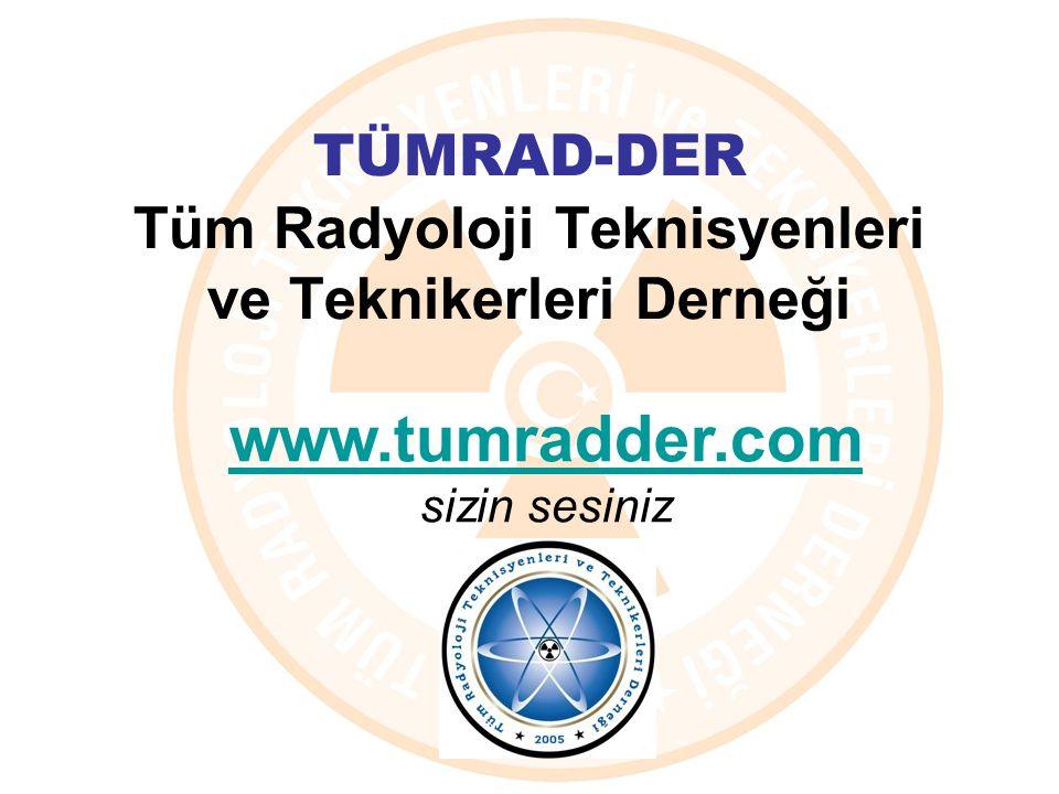 TÜMRAD-DER Tüm Radyoloji Teknisyenleri ve Teknikerleri Derneği www.tumradder.com www.tumradder.com sizin sesiniz