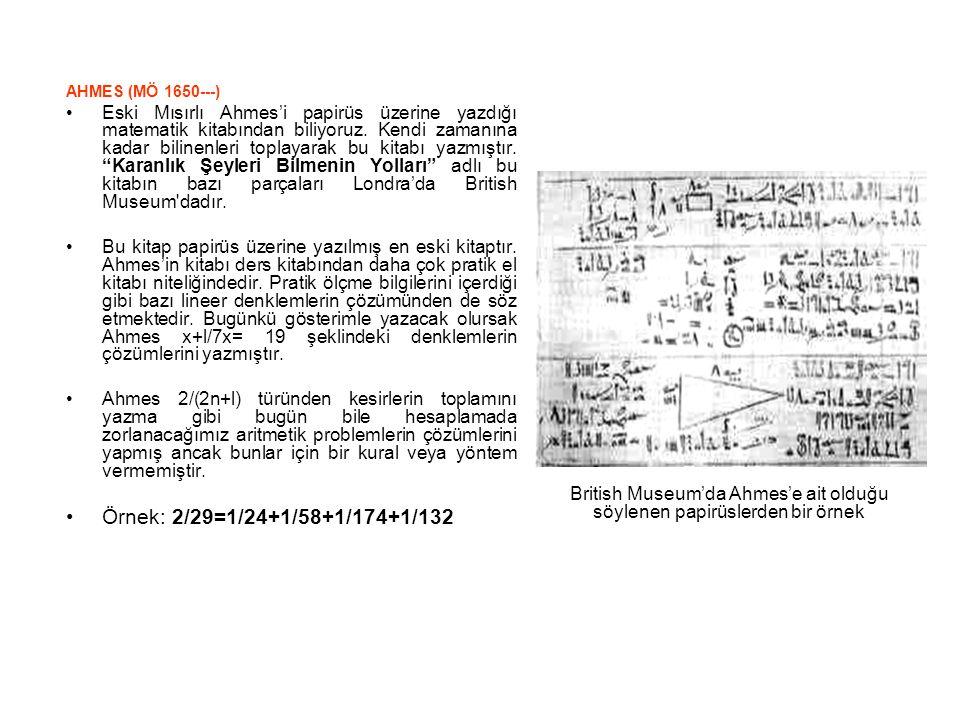 AHMES (MÖ 1650---) Eski Mısırlı Ahmes'i papirüs üzerine yazdığı matematik kitabından biliyoruz. Kendi zamanına kadar bilinenleri toplayarak bu kitabı