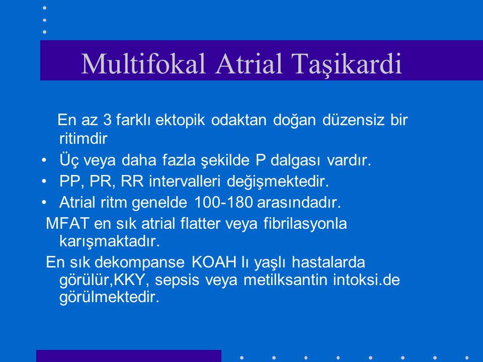 Multifokal Atrial Taşikardi En az 3 farklı ektopik odaktan doğan düzensiz bir ritimdir Üç veya daha fazla şekilde P dalgası vardır. PP, PR, RR interva