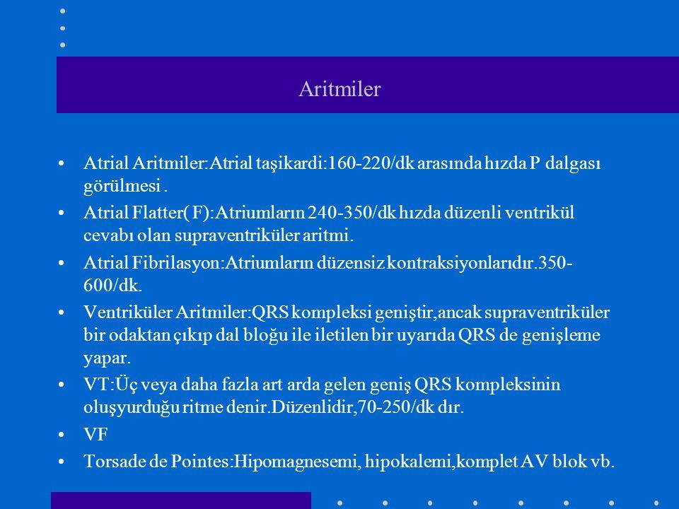 Aritmiler Atrial Aritmiler:Atrial taşikardi:160-220/dk arasında hızda P dalgası görülmesi. Atrial Flatter( F):Atriumların 240-350/dk hızda düzenli ven