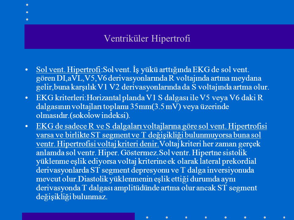 Ventriküler Hipertrofi Sol vent. Hipertrofi:Sol vent. İş yükü arttığında EKG de sol vent. gören DI,aVL,V5,V6 derivasyonlarında R voltajında artma meyd