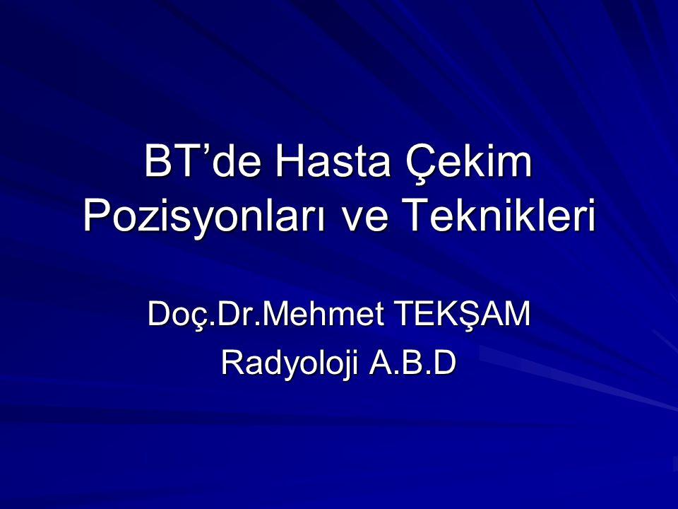 BT'de Hasta Çekim Pozisyonları ve Teknikleri Doç.Dr.Mehmet TEKŞAM Radyoloji A.B.D