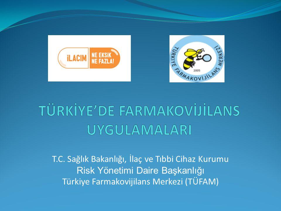 T.C. Sağlık Bakanlığı, İlaç ve Tıbbi Cihaz Kurumu Risk Yönetimi Daire Başkanlığı Türkiye Farmakovijilans Merkezi (TÜFAM)