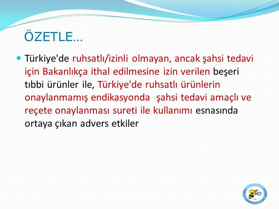 Türkiye de ruhsatlı/izinli olmayan, ancak şahsi tedavi için Bakanlıkça ithal edilmesine izin verilen beşeri tıbbi ürünler ile, Türkiye de ruhsatlı ürünlerin onaylanmamış endikasyonda şahsi tedavi amaçlı ve reçete onaylanması sureti ile kullanımı esnasında ortaya çıkan advers etkiler
