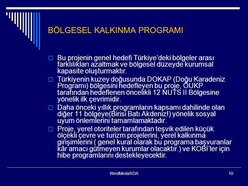 WestMedaRDA10 BÖLGESEL KALKINMA PROGRAMI  Bu projenin genel hedefi Türkiye'deki bölgeler arası farklılıkları azaltmak ve bölgesel düzeyde kurumsal kapasite oluşturmaktır.