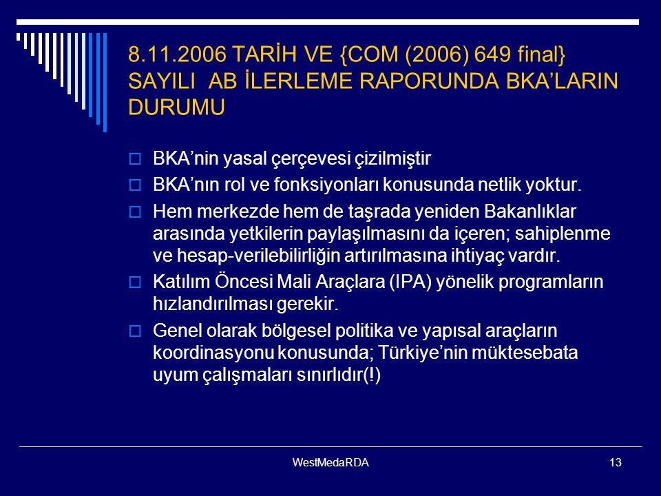 WestMedaRDA13 8.11.2006 TARİH VE {COM (2006) 649 final} SAYILI AB İLERLEME RAPORUNDA BKA'LARIN DURUMU  BKA'nin yasal çerçevesi çizilmiştir  BKA'nın rol ve fonksiyonları konusunda netlik yoktur.
