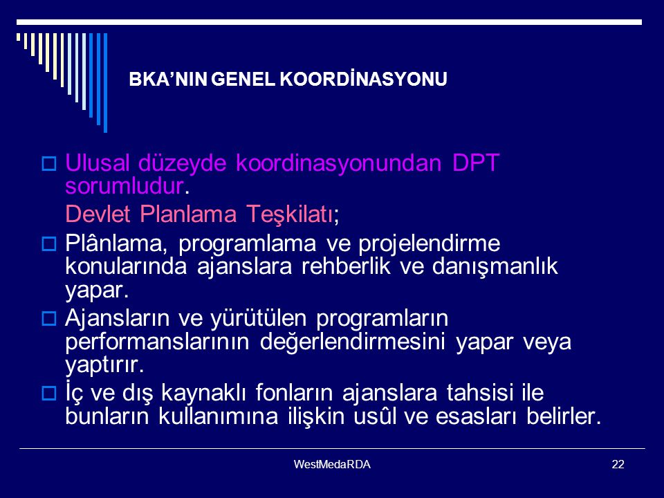 WestMedaRDA22 BKA'NIN GENEL KOORDİNASYONU  Ulusal düzeyde koordinasyonundan DPT sorumludur. Devlet Planlama Teşkilatı;  Plânlama, programlama ve pro