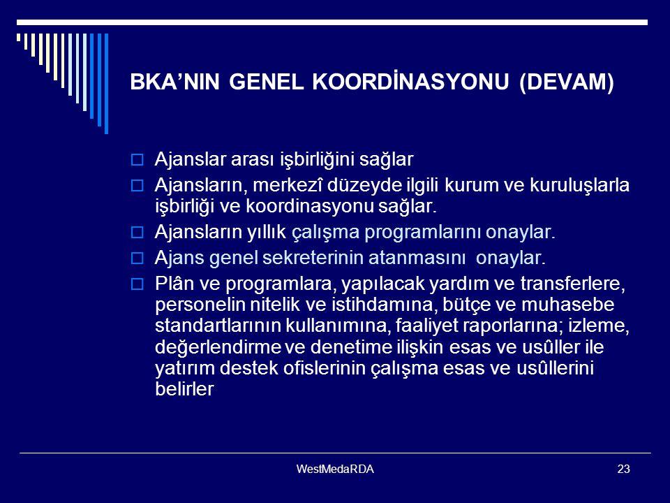 WestMedaRDA23 BKA'NIN GENEL KOORDİNASYONU (DEVAM)  Ajanslar arası işbirliğini sağlar  Ajansların, merkezî düzeyde ilgili kurum ve kuruluşlarla işbir