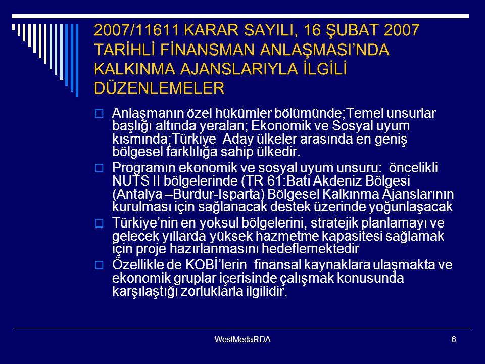 WestMedaRDA6 2007/11611 KARAR SAYILI, 16 ŞUBAT 2007 TARİHLİ FİNANSMAN ANLAŞMASI'NDA KALKINMA AJANSLARIYLA İLGİLİ DÜZENLEMELER  Anlaşmanın özel hükümler bölümünde;Temel unsurlar başlığı altında yeralan; Ekonomik ve Sosyal uyum kısmında;Türkiye Aday ülkeler arasında en geniş bölgesel farklılığa sahip ülkedir.