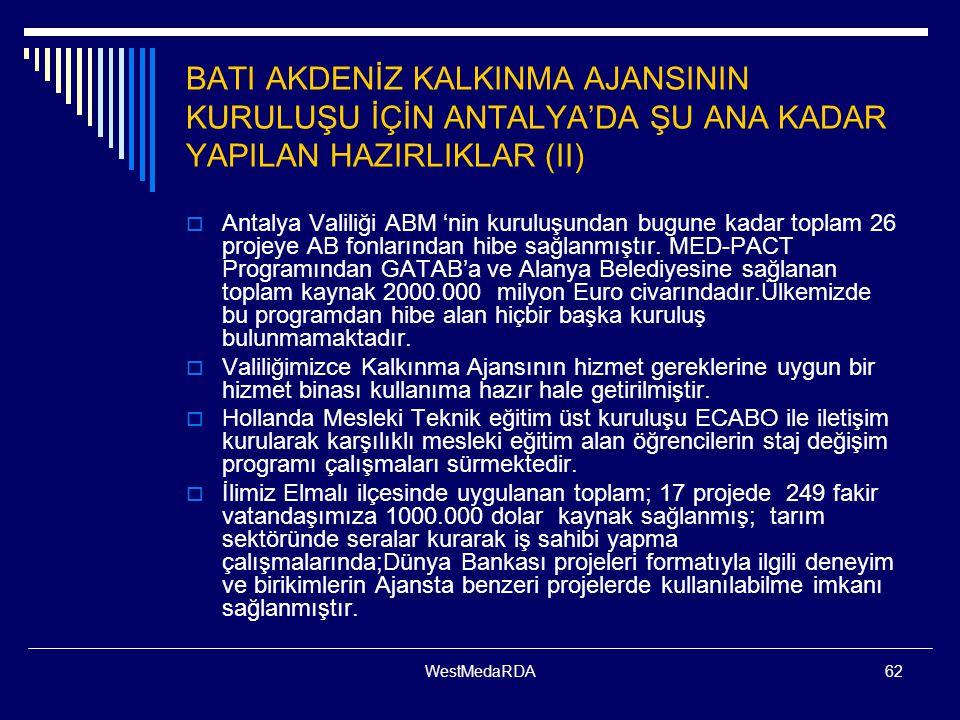 WestMedaRDA62 BATI AKDENİZ KALKINMA AJANSININ KURULUŞU İÇİN ANTALYA'DA ŞU ANA KADAR YAPILAN HAZIRLIKLAR (II)  Antalya Valiliği ABM 'nin kuruluşundan bugune kadar toplam 26 projeye AB fonlarından hibe sağlanmıştır.