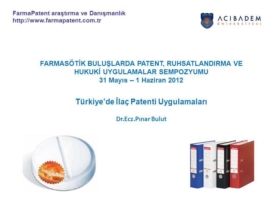 FARMASÖTİK BULUŞLARDA PATENT, RUHSATLANDIRMA VE HUKUKİ UYGULAMALAR SEMPOZYUMU 31 Mayıs – 1 Haziran 2012 Türkiye'de İlaç Patenti Uygulamaları Dr.Ecz.Pı