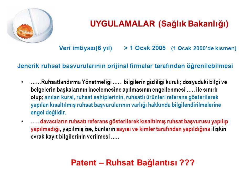 UYGULAMALAR (Sağlık Bakanlığı) Veri imtiyazı(6 yıl) > 1 Ocak 2005 (1 Ocak 2000'de kısmen) Jenerik ruhsat başvurularının orijinal firmalar tarafından ö