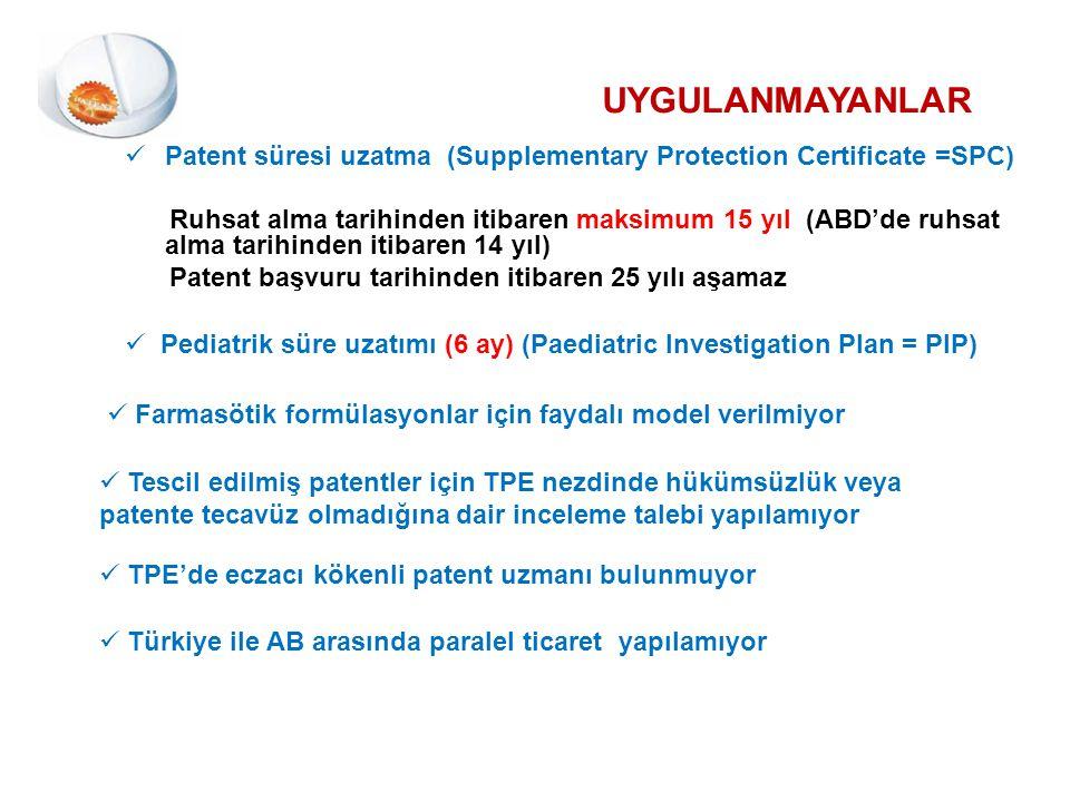 UYGULANMAYANLAR Patent süresi uzatma (Supplementary Protection Certificate =SPC) Ruhsat alma tarihinden itibaren maksimum 15 yıl (ABD'de ruhsat alma t