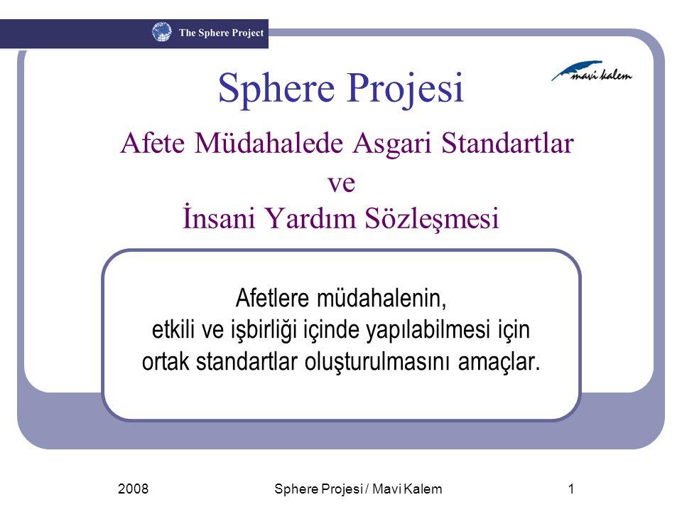 2008Sphere Projesi / Mavi Kalem1 Sphere Projesi Afete Müdahalede Asgari Standartlar ve İnsani Yardım Sözleşmesi Afetlere müdahalenin, etkili ve işbirl