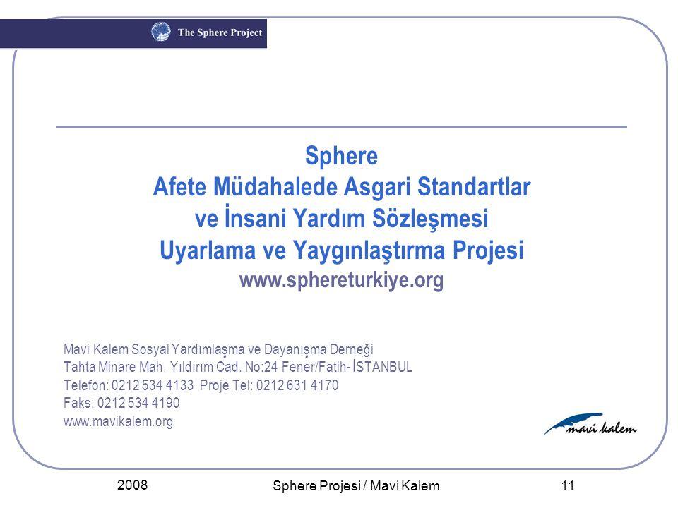 2008 Sphere Projesi / Mavi Kalem 11 Sphere Afete Müdahalede Asgari Standartlar ve İnsani Yardım Sözleşmesi Uyarlama ve Yaygınlaştırma Projesi www.sphe