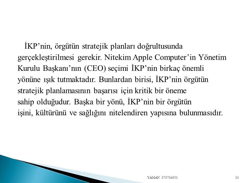 İKP'nin, örgütün stratejik planları doğrultusunda gerçekleştirilmesi gerekir. Nitekim Apple Computer'in Yönetim Kurulu Başkanı'nın (CEO) seçimi İKP'ni