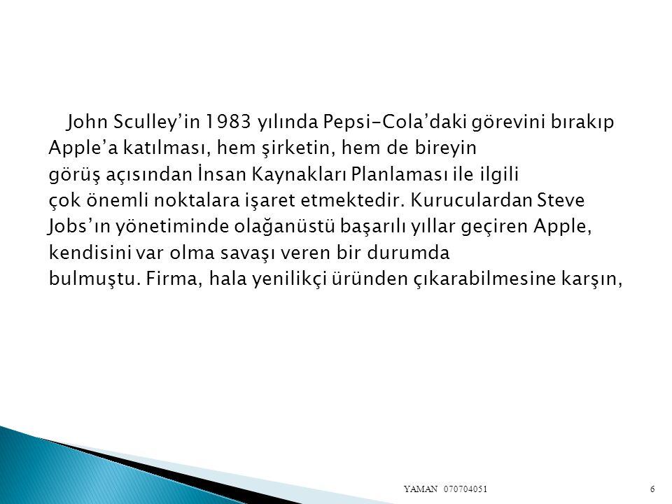 John Sculley'in 1983 yılında Pepsi-Cola'daki görevini bırakıp Apple'a katılması, hem şirketin, hem de bireyin görüş açısından İnsan Kaynakları Planlam