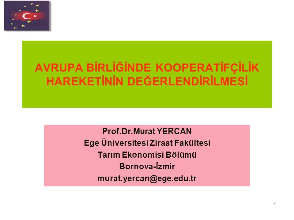 1 AVRUPA BİRLİĞİNDE KOOPERATİFÇİLİK HAREKETİNİN DEĞERLENDİRİLMESİ Prof.Dr.Murat YERCAN Ege Üniversitesi Ziraat Fakültesi Tarım Ekonomisi Bölümü Bornov