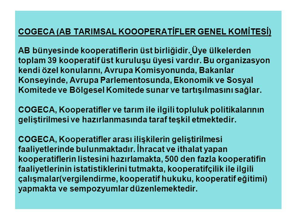 6 COGECA (AB TARIMSAL KOOOPERATİFLER GENEL KOMİTESİ) AB bünyesinde kooperatiflerin üst birliğidir. Üye ülkelerden toplam 39 kooperatif üst kuruluşu üy